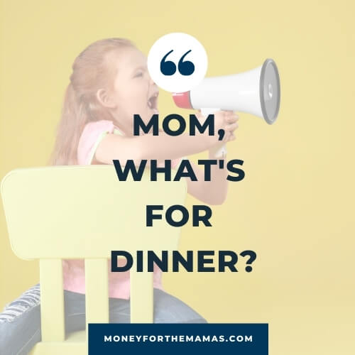 "meal planning is so you never hear ""Mom what's for dinner?"" again!"
